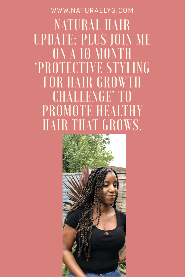 Natural Hair Update Plus Join Me On A 10 Month Protective Styling For Hair Growth Challenge To Promote Healthy Hair That Grows Begins On The 24th Of September 2018 Ends July 24th 2019